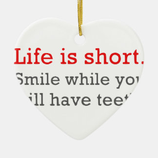 Life Is Short, Smile While You Still Have Teeth Ceramic Ornament