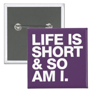 Life is Short & So Am I Funny Quote 2 Inch Square Button