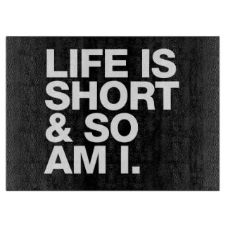 Life is Short & So Am I Funny Quote Cutting Boards