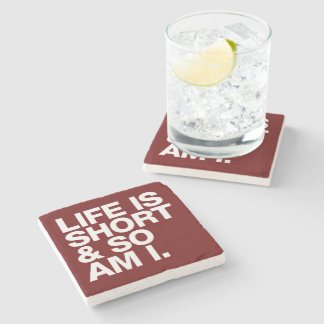 Life is Short & So Am I Funny Quote Stone Coaster