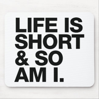 Life is Short & So Am I Funny Quote Mousepad