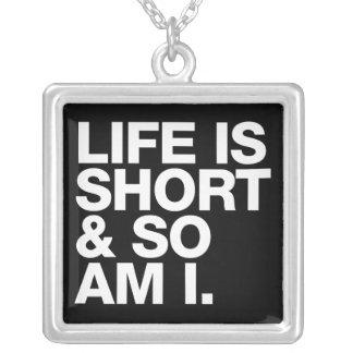 Life is Short & So Am I Funny Quote Pendant