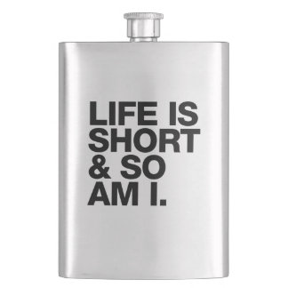 Life is Short & So Am I Funny Quote Hip Flask