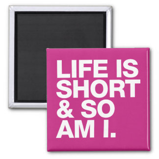 Life is Short & So Am I Funny Quote Square Magnet