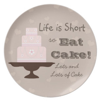 """""""Life is Short so Eat Cake"""" Party Plate"""