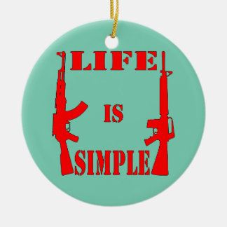 Life Is Simple AK-47 AR-15 Ceramic Ornament