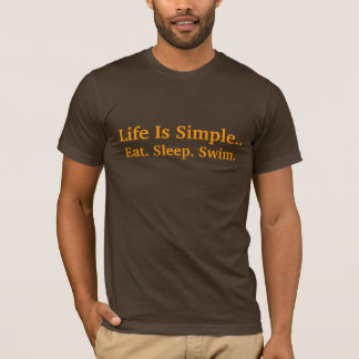Life Is Simple.., Eat. Sleep. Swim. T-Shirt