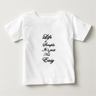 life is simple it is not easy baby T-Shirt