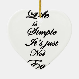 life is simple it is not easy ceramic ornament
