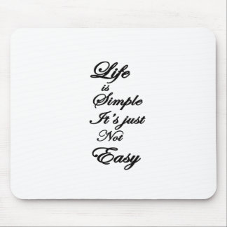 life is simple it is not easy mouse pad