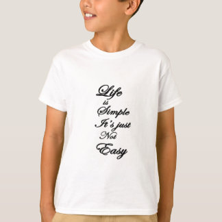 life is simple it is not easy T-Shirt