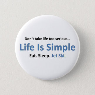 Life is simple, Jet ski. 2 Inch Round Button