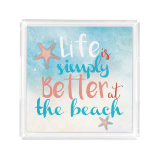 Life Is Simply Better At The Beach Acrylic Tray