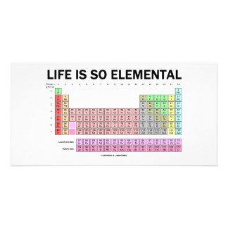 Life Is So Elemental (Periodic Table Of Elements) Personalized Photo Card