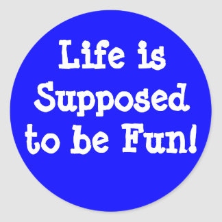 Life is Supposed to be Fun sticker