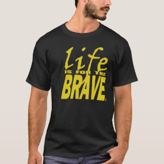 LIFE IS THE BRAVE T-Shirt
