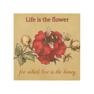 Life is the Flower Wood Print
