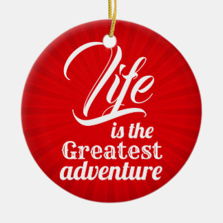 Life is the Greatest Adventure Ceramic Ornament