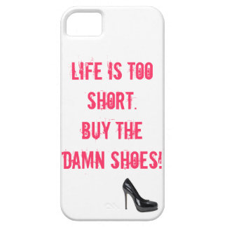 Life is too short. Buy the damn shoes! iphone case