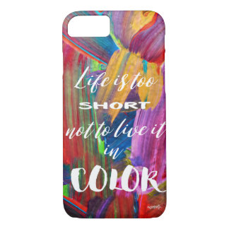 Life Is Too Short Colorful Abstract Modern iPhone 8/7 Case