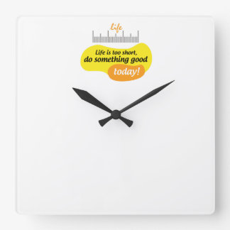 Life is too short, do something good today! clocks
