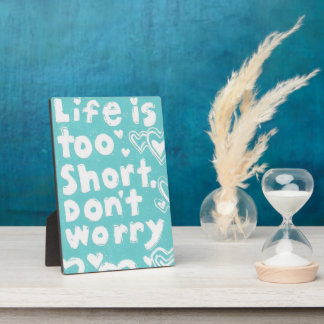 Life Is Too Short, Don't Worry Plaque, 5 x 7 Inch Plaque