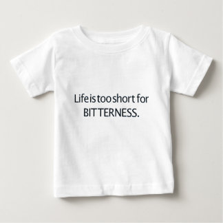 Life is Too Short for Bitterness Baby T-Shirt