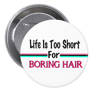 Life Is Too Short For Boring Hair 3 Inch Round Button