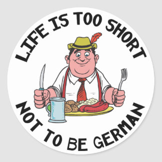 Life is Too Short Not To Be German Round Sticker