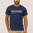 Life is too short... T-Shirt