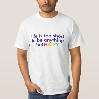 Life is too short... t-shirts
