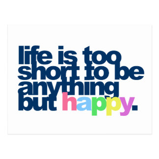 Life is too short to be anything but happy. postcard