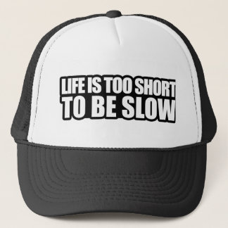 Life is too short to be slow trucker hat