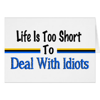 Life Is Too Short To Deal With Idiots Card