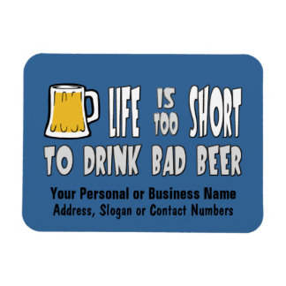 Life is Too Short to Drink Bad Beer Magnet