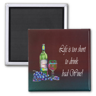 Life is too short to drink bad Wine! Gifts Square Magnet