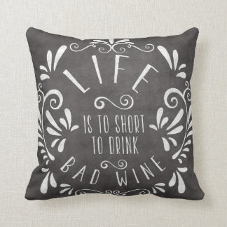 Life is too short to drink bad wine throw pillow