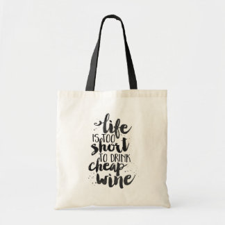 Life is Too Short to Drink Cheap Wine | Quote