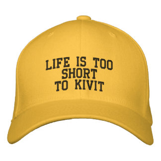 LIFE IS TOO SHORT TO KIVIT EMBROIDERED HAT