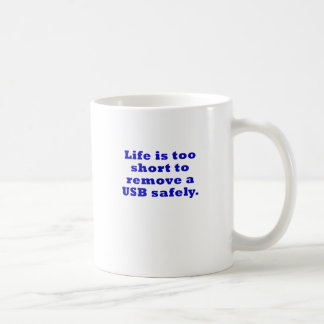 Life is Too Short to Remove a USB Safely Coffee Mug