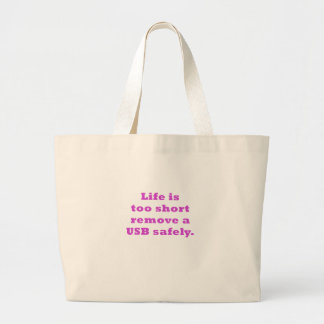 Life is too short to Remove a USB safely Large Tote Bag