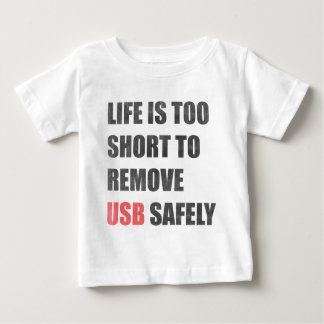 Life Is Too Short To Remove Usb Safely Baby T-Shirt