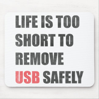 Life Is Too Short To Remove Usb Safely Mouse Pad
