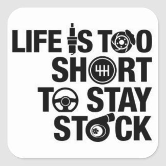 Life is too short to stay stock square sticker