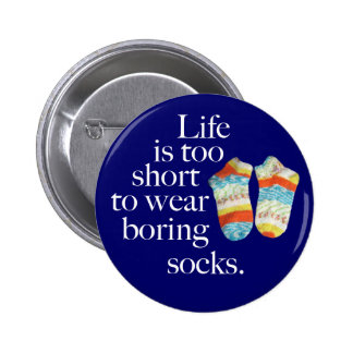 Life Is Too Short To Wear Boring Socks 2 Inch Round Button