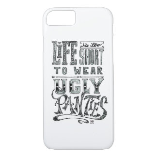 """""""Life is too short to wear ugly panties"""" quote iPhone 7 Case"""