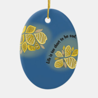 life is too short tons of BE sad Ceramic Oval Ornament