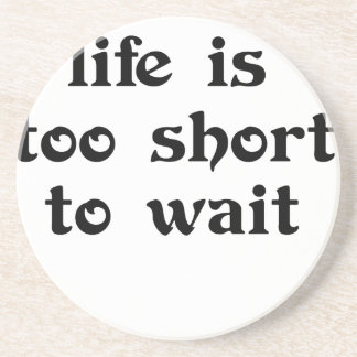 life is toomshort to wait coaster