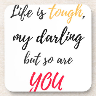 Life is tough,Darling Coaster