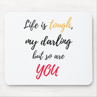 Life is tough,Darling Mouse Pad